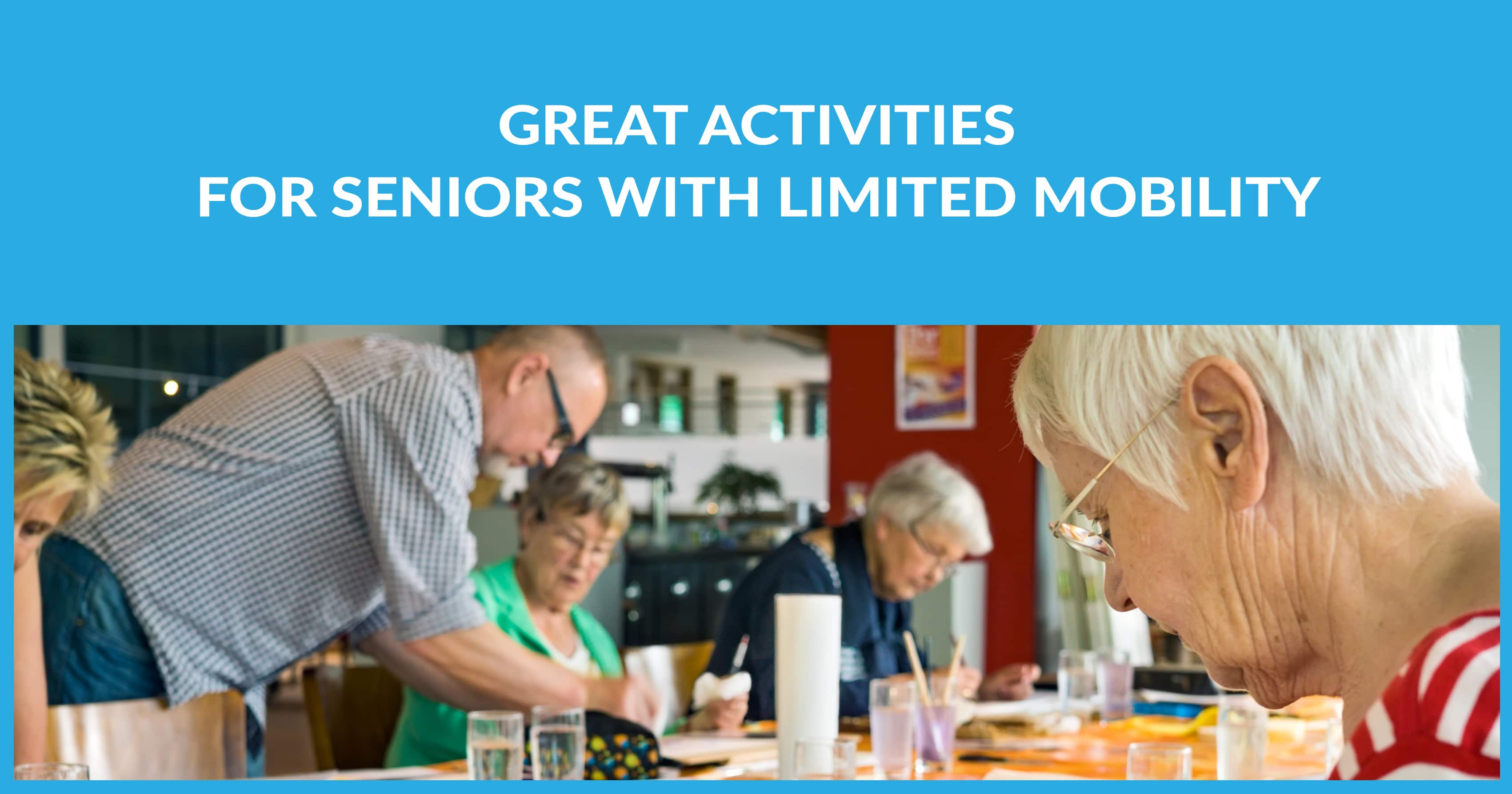 Great Activities for Seniors with Limited Mobility