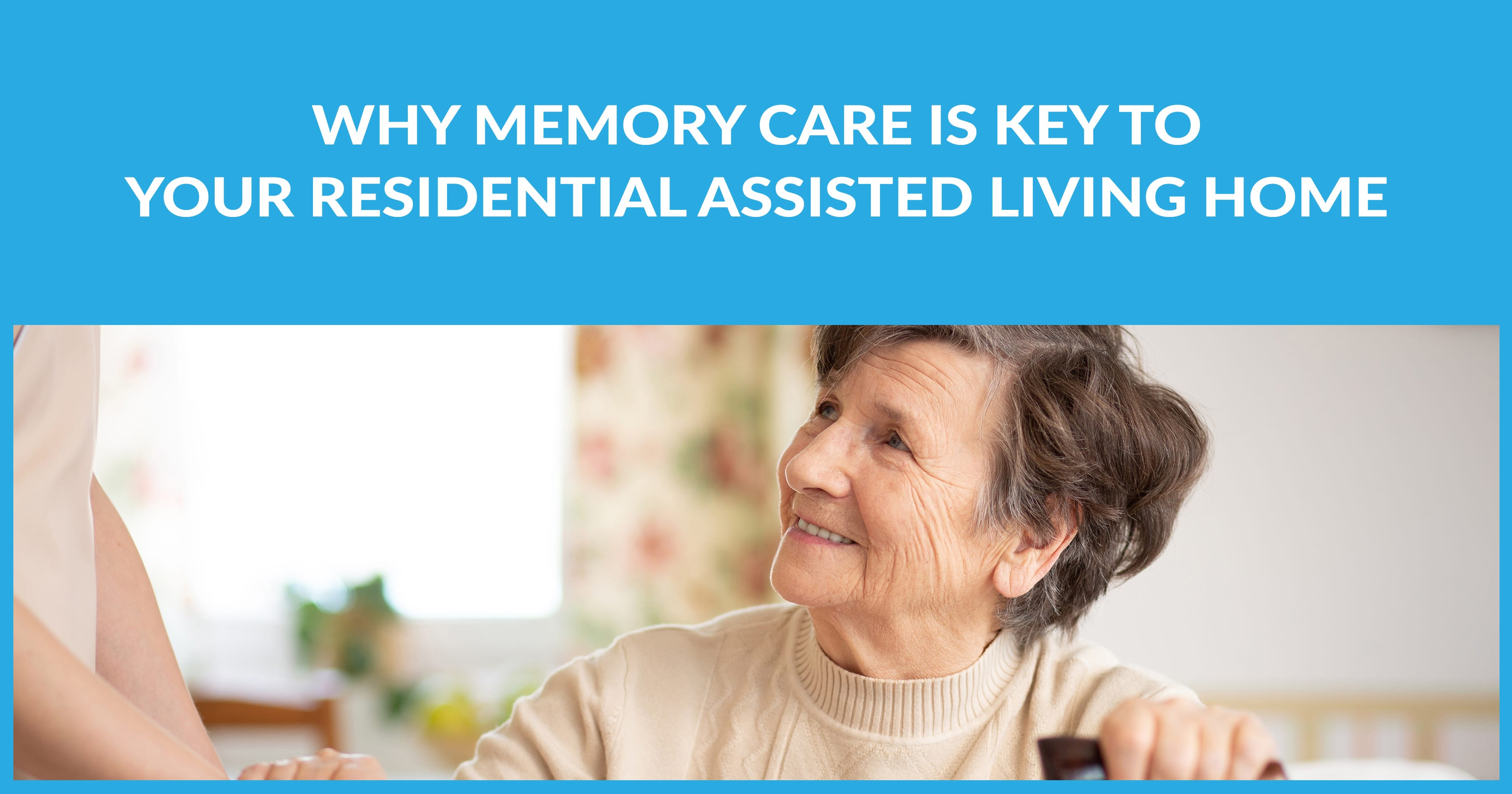 Why Memory Care Is Key To Your Residential Assisted Living Home